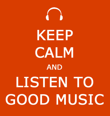 Keep Calm and Listen To Good Music